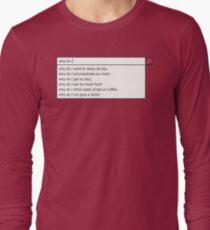 Why Do I? Long Sleeve T-Shirt