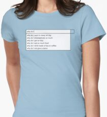 Why Do I? Womens Fitted T-Shirt