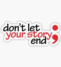 Semicolon; Don't Let Your Story End (Light) Sticker