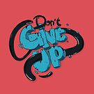 DON'T GIVE UP by snevi
