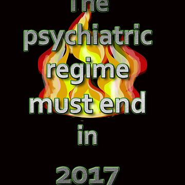 The psychiatric regime must end in 2017 by InitiallyNO