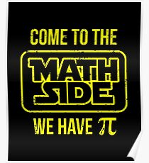 Come To The Math Side We Have Pi Poster
