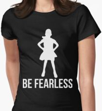 Be fearless girl shirt Womens Fitted T-Shirt