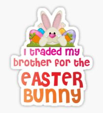 Easter Theme: Happy Easter Shirt For Kids Women Men  Eggs Bunny: I Traded My Brother For The Easter Bunny Sticker
