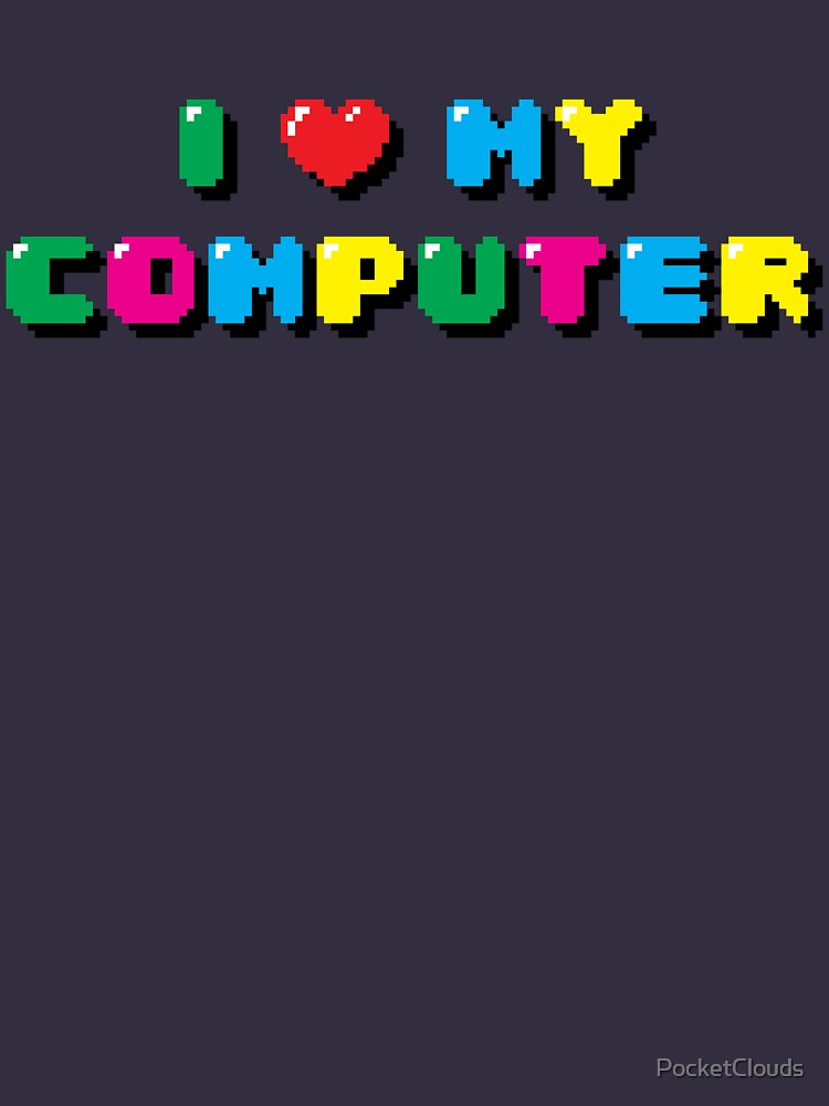 I love My Computer by PocketClouds