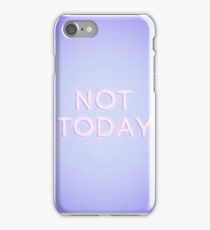 Not Today iPhone Case/Skin