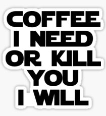 Coffee I need Black Sticker