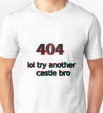 404 lol try another castle bro T-Shirt