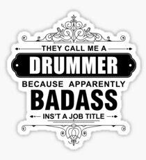 They Call Me a Drummer because Badass isn't a Job Title Sticker