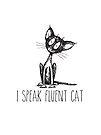 I speak fluent cat. scruffy cat art by jitterfly