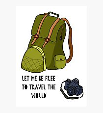 Let me be free to travel the world... Photographic Print