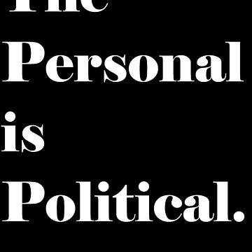 The Personal is Political (White Lettering) by jenniferlothian