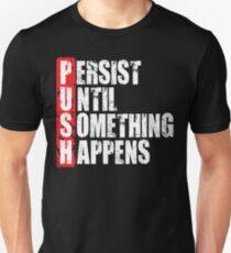 PUSH - Persist Until Something Happens Unisex T-Shirt