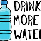 Drink More Water - stay hydrated by Neli Dimitrova