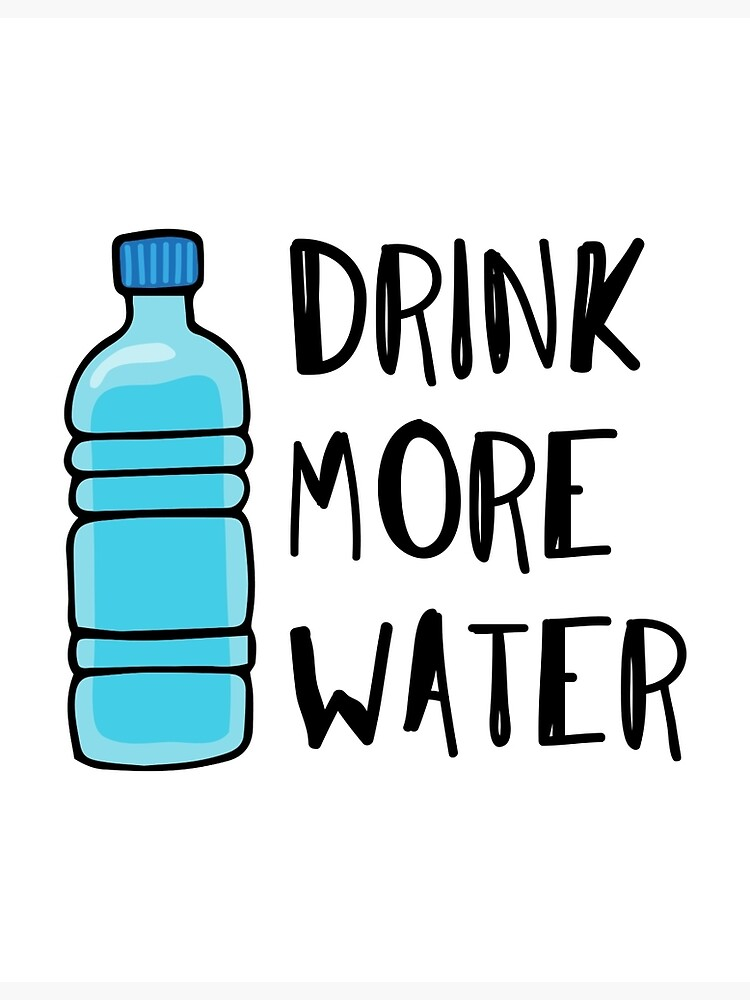 Drink More Water - stay hydrated by cadinera