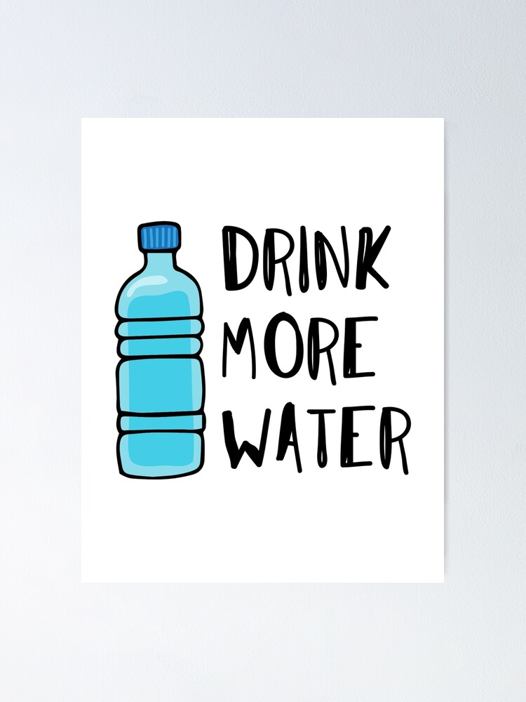 Alternate view of Drink More Water - stay hydrated Poster