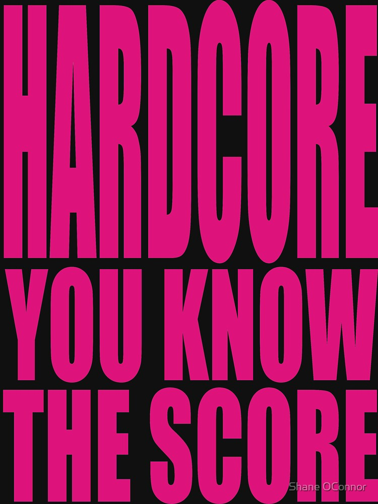 HARDCORE YOU KNOW THE SCORE by ShaneConnor