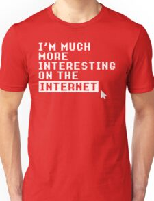 I'M MUCH MORE INTERESTING ON THE INTERNET Unisex T-Shirt