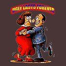 Ugly Lasts Forever by crimsontideguy