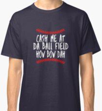 Cash Me At Da Ball Field How Bow Dah Tshirt Baseball Softbal Classic T-Shirt