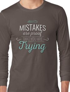 Mistakes Are Proof That You Are Trying Quote Design Long Sleeve T-Shirt