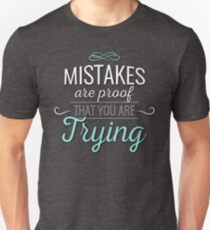 Mistakes Are Proof That You Are Trying Quote Design Unisex T-Shirt