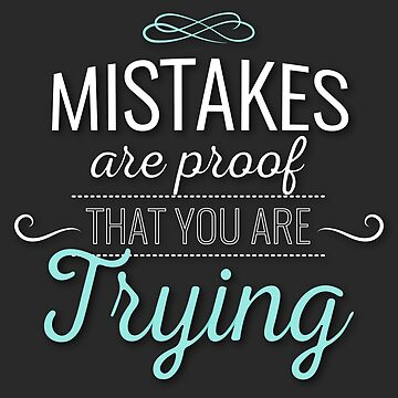 Mistakes Are Proof That You Are Trying Quote Design by ashburg