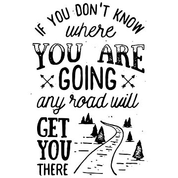 If You Don't Know Where You Are Going Any Road Will Get You There Inspirational Quote by ashburg