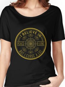 I believe in Peace and love But I curse a lot Women's Relaxed Fit T-Shirt