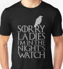 SORRY LADIES I'M IN THE NIGHT'S WATCH Unisex T-Shirt