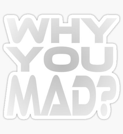 Why You Mad? Glossy Sticker