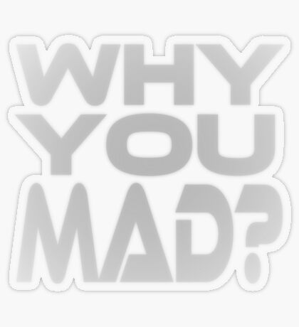 Why You Mad? Transparent Sticker