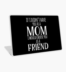 If I Can't Have You As A Mom, I'd Choose You As Friend Laptop Skin