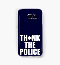 Th*nk the Police Samsung Galaxy Case/Skin