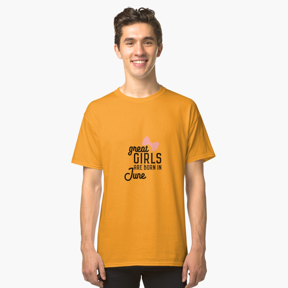 Great Girls are born in June Rlxw7 Classic T-Shirt Front