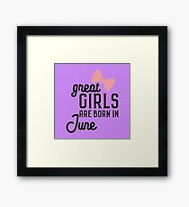 Great Girls are born in June Rlxw7 Framed Print