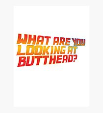 What are you looking at butthead Photographic Print