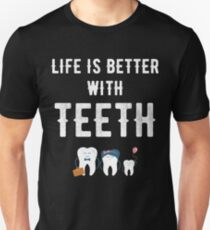 Life is better with Teeth - funny dentist Unisex T-Shirt
