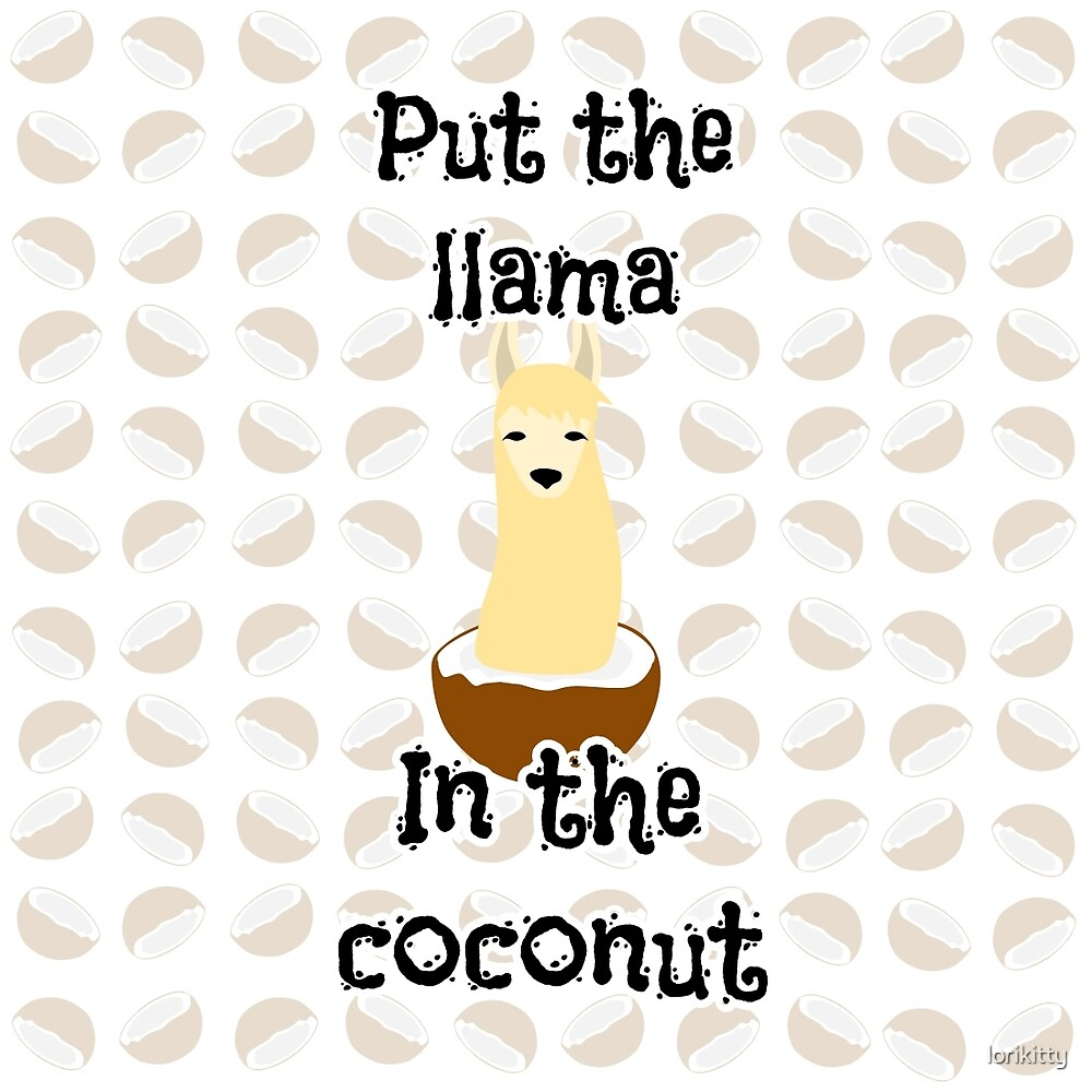 Put the Llama in the Coconut by lorikitty