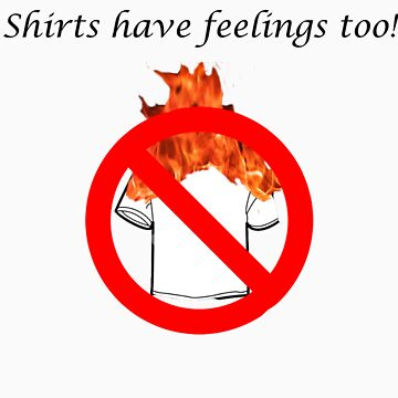 Shirts Have Feelings Too by someguy