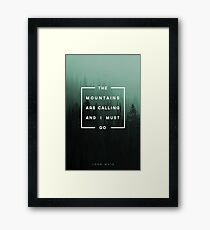 The Mountains are Calling & I Must Go Framed Print