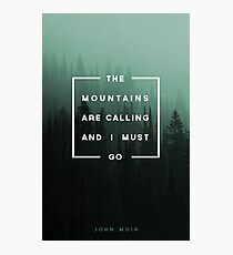 The Mountains are Calling & I Must Go Photographic Print