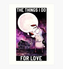 COURAGE - THE THINGS I DO FOR LOVE Art Print