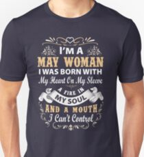 I am a May Woman I was born with my heart on my sleeve Unisex T-Shirt