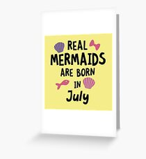 Mermaids are born in July Rg287 Greeting Card