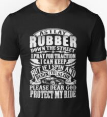 Asilay rubber down the street ipray for traction I can keep but if I spin and begin to slide please dear god protect my ride - T-shirts & Hoodies T-Shirt