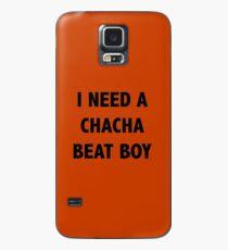 I need a Chacha beat boy Case/Skin for Samsung Galaxy