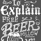 No Time To Explain Free Beer by artlahdesigns