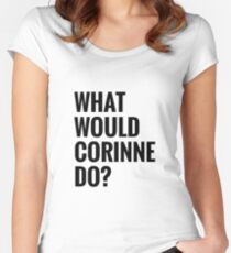 What Would Corinne Do? Women's Fitted Scoop T-Shirt