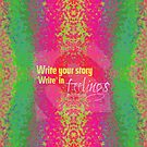 Write your story. 'Write' in feelings by Em B-)